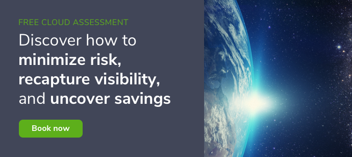 Free Cloud Assessment: Discover how to minimize risk, recapture visibility, and uncover significant savings